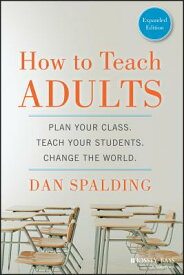 How to Teach Adults: Plan Your Class, Teach Your Students, Change the World HT TEACH ADULTS EXPANDED/E (Jossey-Bass Higher and Adult Education (Paperback)) [ Dan Spalding ]