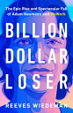 Billion Dollar Loser: The Epic Rise and Spectacular Fall of Adam Neumann and Wework BILLION DOLLAR LOSER [ Ree…