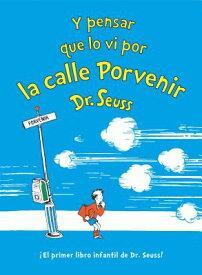 Y Pensar Que Lo VI Por La Calle Porvenir (and to Think That I Saw It on Mulberry Street Spanish Edit SPA-Y PENSAR QUE LO VI POR LA (Classic Seuss) [ Dr Seuss ]