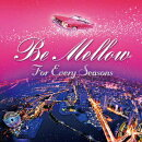 Be Mellow For Every Seasons