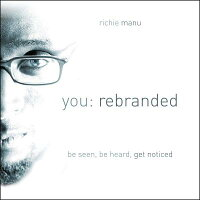 You:Rebranded:BeSeen,BeHeard,GetNoticed[RichieManu]