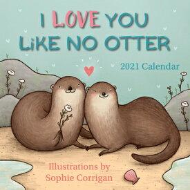 2021 I Love You Like No Otter Mini Calendar 2021 I LOVE YOU LIKE NO OTTER [ Sophie Corrigan ]