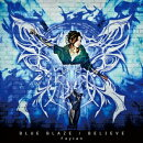 TVアニメ『BLAZBLUE ALTER MEMORY』OP主題歌/『Ragnarok World Championship 2013』テーマソング::BLUE BLAZE/BELIE…