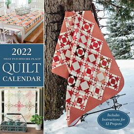 2022 That Patchwork Place Quilt Calendar: Includes Instructions for 12 Projects 2022 THAT PATCHWORK PLACE QUIL [ That Patchwork Place ]