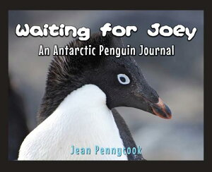 Waiting for Joey: An Antarctic Penguin Journal WAITING FOR JOEY [ Jean Pennycook ]