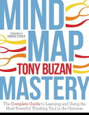 Mind Map Mastery: The Complete Guide to Learning and Using the Most Powerful Thinking Tool in the Un