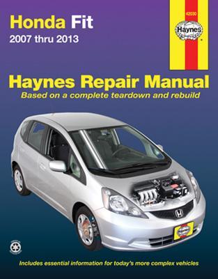 Honda Fit 2007 Thru 2013 HONDA FIT 2007 THRU 2013 (Haynes Repair Manual (Paperback)) [ Editors of Haynes Manuals ]