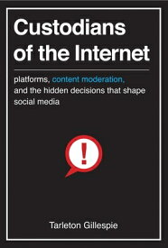 Custodians of the Internet: Platforms, Content Moderation, and the Hidden Decisions That Shape Socia CUSTODIANS OF THE INTERNET [ Tarleton Gillespie ]