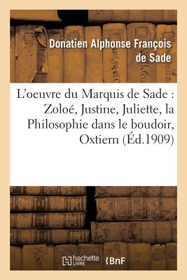 L'Oeuvre Du Marquis de Sade Zoloe, Justine, Juliette, La Philosophie Dans Le Boudoir, FRE-LOEUVRE DU MARQUIS DE SADE (Litterature) [ de Sade-D ]
