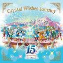 """東京ディズニーシー 15th """"ザ・イヤー・オブ・ウィッシュ""""クリスタル・ウィッシュ・ジャーニー [ (ディズニー) ]"""