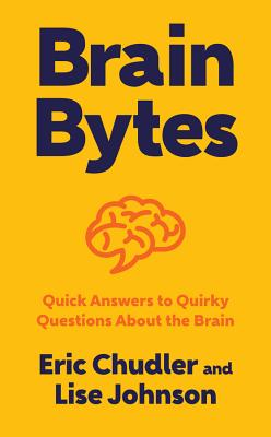 Brain Bytes: Quick Answers to Quirky Questions about the Brain BRAIN BYTES [ Eric Chudler ]
