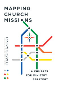 Mapping Church Missions: A Compass for Ministry Strategy MAPPING CHURCH MISSIONS [ Sharon R. Hoover ]