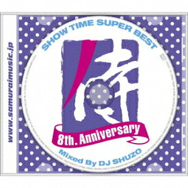 SHOW TIME SUPER BEST-SAMURAI MUSIC 8th. Anniversary- Mixed By DJ SHUZO [ DJ SHUZO ]