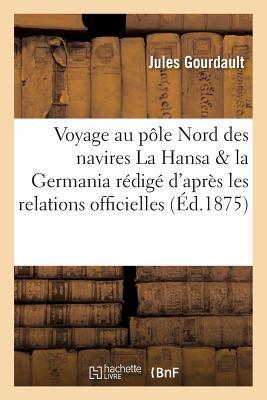 Voyage Au Pole Nord Des Navires La Hansa Et La Germania Redige D'Apres Les Relations Officielles FRE-VOYAGE AU POLE NORD DES NA (Histoire) [ Gourdault-J ]