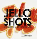 Jello Shots: Over 30 Recipes to Get the Party Started