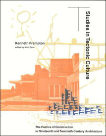 Studies in Tectonic Culture: The Poetics of Construction in Nineteenth and Twentieth Century Archite STUDIES IN TECTONIC CULTURE (Mit Press) [ Kenneth Frampton ]