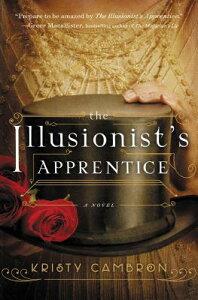 The Illusionist's Apprentice ILLUSIONISTS APPRENTICE [ Kristy Cambron ]
