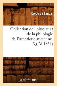 Collection de L'Histoire Et de la Philologie de L'Amerique Ancienne. 3, (Ed.1864) FRE-COLL DE LHISTOIRE ET DE LA (Langues) [ de Landa D. ]
