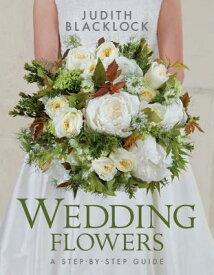 Wedding Flowers: A Step-By-Step Guide WEDDING FLOWERS [ Judith Blacklock ]
