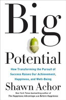 Big Potential: How Transforming the Pursuit of Success Raises Our Achievement, Happiness, and Well-B