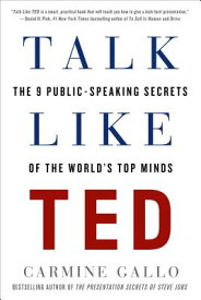 Talk Like Ted: The 9 Public-Speaking Secrets of the World's Top Minds TALK LIKE TED [ Carmine Gallo ]
