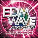 EDM WAVE mixed by DJ FUMI★YEAH! [ DJ FUMI★YEAH! ]