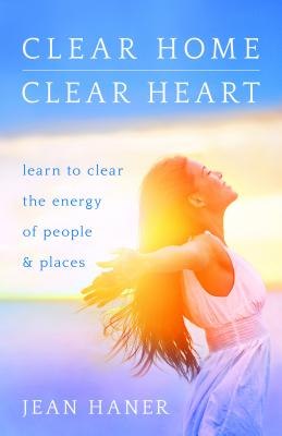 Clear Home, Clear Heart: Learn to Clear the Energy of People & Places CLEAR HOME CLEAR HEART [ Jean Haner ]