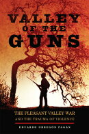 Valley of the Guns: The Pleasant Valley War and the Trauma of Violence