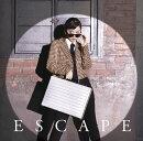 Escape (初回限定盤B CD+DVD)