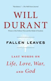 Fallen Leaves: Last Words on Life, Love, War, and God FALLEN LEAVES [ Will Durant ]