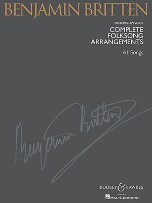 Benjamin Britten Complete Folksong Arrangements: Medium/Low Voice BENJAMIN BRITTEN COMP FOLKSONG [ Benjamin Britten ]