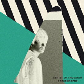 CENTER OF THE EARTH (初回限定盤) [ a flood of circle ]