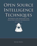 Open Source Intelligence Techniques: Resources for Searching and Analyzing Online Information