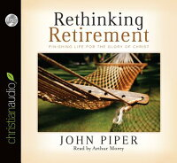 RethinkingRetirement:FinishingLifefortheGloryofChrist