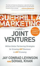 Guerrilla Marketing and Joint Ventures: Million Dollar Partnering Strategies for Growing Any Busines