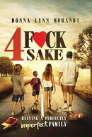 4 Fck Sake: Raising a Perfectly Imperfect Family