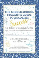 The Middle School Student's Guide to Academic Success: 12 Conversations for College and Career Readi