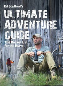 Ed Stafford's Ultimate Adventure Guide: The Bucket List for the Brave ED STAFFORDS ULTIMATE ADV GD [ Ed Stafford ]