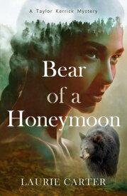 Bear of a Honeymoon BEAR OF A HONEYMOON FIRST EDIT (Taylor Kerrick Mystery) [ Laurie Carter ]