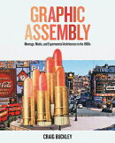 Graphic Assembly: Montage, Media, and Experimental Architecture in the 1960s