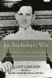 Joe Rochefort's War: The Odyssey of the Codebreaker Who Outwitted Yamamoto at Midway JOE ROCHEFORTS WAR [ Elliot Carlson ]