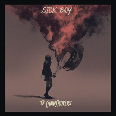 【輸入盤】Sick Boy [ The Chainsmokers ]