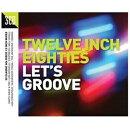 【輸入盤】Twelve Inch 80s: Let's Groove