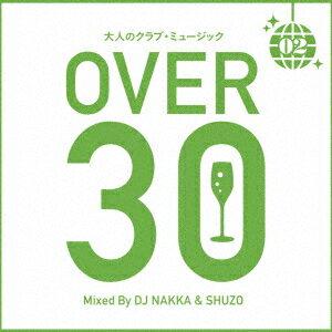 大人のクラブ・ミュージック 2〜OVER 30〜 Mixed By DJ NAKKA & SHUZO [ DJ NAKKA & SHUZO ]