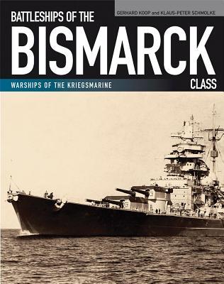 Battleships of the Bismarck Class: Bismarck and Tirpitz: Culmination and Finale of German Battleship BATTLESHIPS OF THE BISMARCK CL (Warships of the Kriegsmarine) [ Gerhard Koop ]