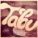 The Sweetest Tabu / MIXED BY DJ KENTA(ZZ PRODUCTION) [ DJ KENTA ]