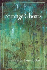 StrangeGhosts:Essays[DarrenGreer]