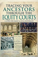 Tracing Your Ancestors Through the Equity Courts: A Guide for Family and Local Historians
