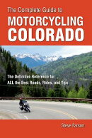 The Complete Guide to Motorcycling Colorado: The Definitive Reference for All the Best Roads, Rides,