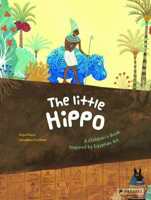 The Little Hippo: A Children's Book Inspired by Egyptian Art LITTLE HIPPO [ Geraldine Elschner ]